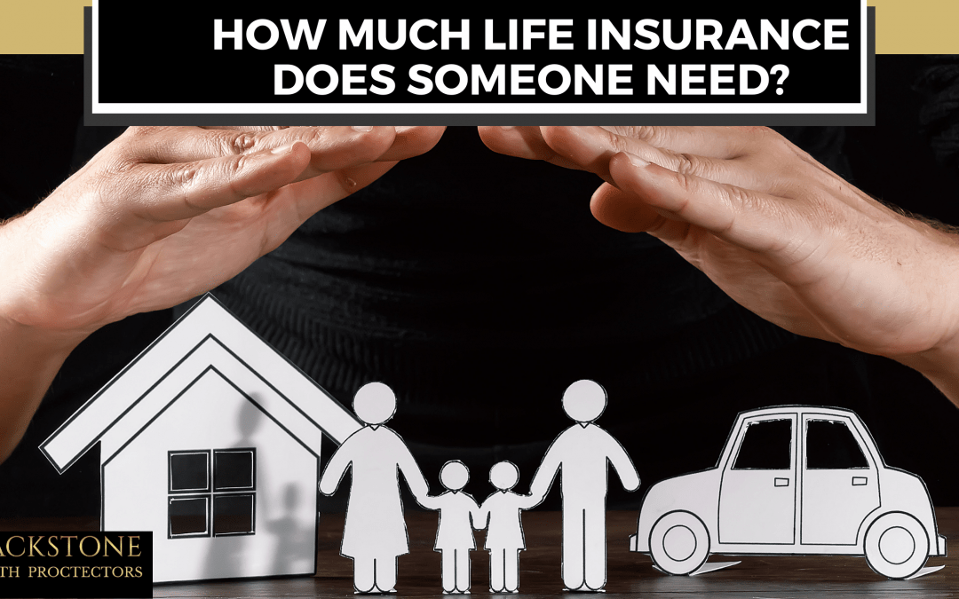How much life insurance does someone need?